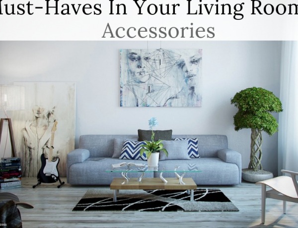 Must-Haves In Your Living Room: Accessories Must-Haves In Your Living Room Must-Haves In Your Living Room: Accessories I cant say I dowithout you 1 600x460